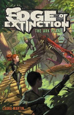 Edge of Extinction: The Ark Plan (Edge of Extinction, #1) by Laura Martin