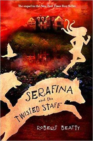 Serafina and the Twisted Staff (Serafina, #2) by Robert Beatty
