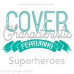 Cover Characteristic ~ Superheroes