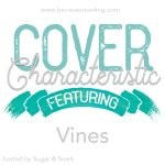 Cover Characteristic ~ Vines