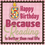 Happy 5th Birthday, Because Reading!!!