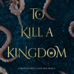 4 Star #Review ~ To Kill a Kingdom by Alexandra Christo (quick review)