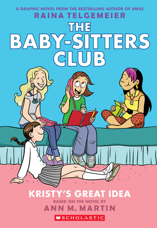 Kristy's Great Idea (Baby-Sitters Club Graphic Novels #1) by Raina Telgemeier, Ann M. Martin