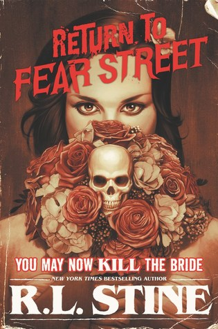 You May Now Kill the Bride (Return to Fear Street, #1) by R.L. Stine