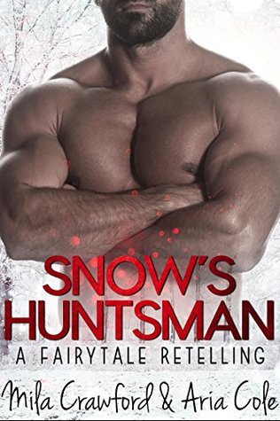 Snow's Huntsman: A Fairytale Retelling by Mila Crawford, Aria Cole