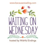 Waiting on Wednesday ~ The one with the AMAZING! Cover