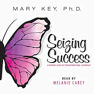 Seizing Success: A Woman's Guide to Transformational Leadership by Mary Key