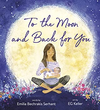 To the Moon and Back for You by Emilia Bechrakis Serhant, E.G. Keller