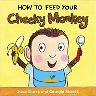 How to Feed Your Cheeky Monkey by Jane Clarke, Georgie Birkett